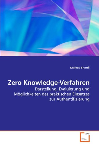 Zero Knowledge-Verfahren: Darstellung, Evaluierung und Möglichkeiten des praktischen Einsatzes zur Authentifizierung