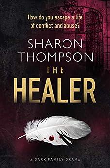 The Healer: a dark family drama by [Thompson, Sharon]