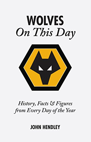 Wolverhampton Wanderers On This Day: Wolves History, Facts and Figures from Every Day of the Year