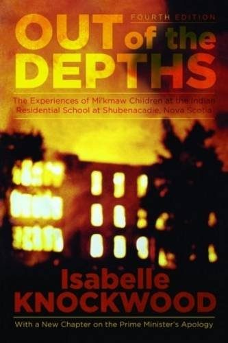 Out of the Depths: Experiences of Mi Kmaw Children at the Indian Residential School at Shubenacadie, Nova Scotia