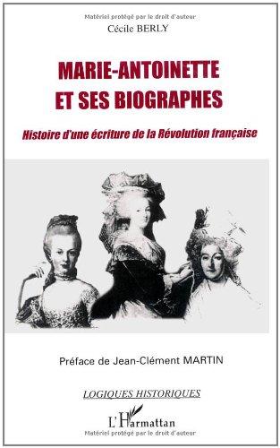 Marie-Antoinette et ses biographes : Histoire d'une écriture de la Révolution française