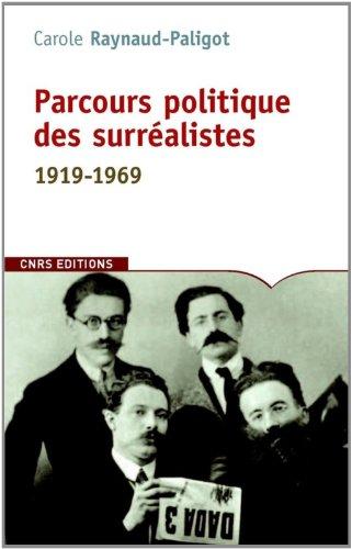Parcours politique des surréalistes. 1919-1969 par Carole Reynaud paligot
