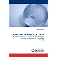 LEARNING ACROSS CULTURES: An ethnographic and narrative study of postgraduate overseas Chinese students? intercultural learning