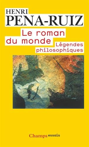 Le roman du monde : légendes philosophiques par Henri Pena-Ruiz
