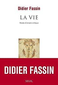 La Vie. Mode d'emploi critique par Didier Fassin