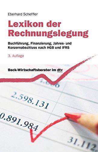 Lexikon der Rechnungslegung: Buchführung, Finanzierung, Jahres- und Konzernabschluss nach HGB und IFRS (dtv Fortsetzungsnummer 71)
