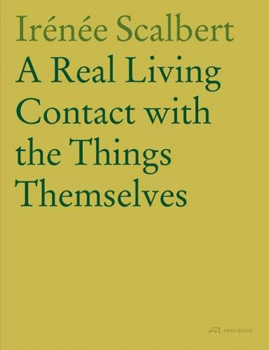 Irénée Scalbert a Real Living Contact with the Things Themselves par Irenee Scalbert