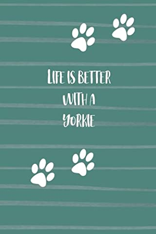 Life is Better with a Yorkie: Blank and Lined Dog Lover Journal/Notebook for Walking, Sketches, Record Keeping, Training, or Gift