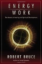 Energy Work: The Secret of Healing and Spiritual Development