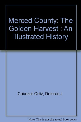 merced-county-the-golden-harvest-an-illustrated-history