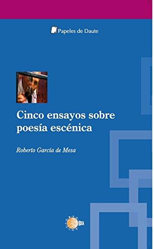 Cinco ensayos sobre poesía escénica (Papeles de Daute) por Roberto García De Mesa
