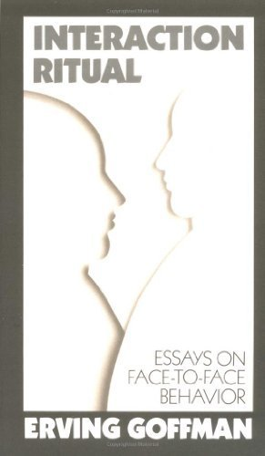 Interaction Ritual - Essays on Face-to-Face Behavior 1st Pantheon Books e edition by Goffman, Erving (1982) Paperback