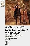 Adolph Menzel: Das Flötenkonzert in Sanssouci: Ein realistisch geträumtes Preussenbild (KunstStück) - Jost Hermand