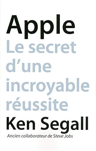 Apple Le secret d'une incroyable réussite par Ken SEGALL