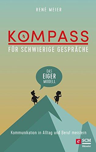 Kompass für schwierige Gespräche - Das EIGER-Modell: Kommunikation in Alltag und Beruf meistern