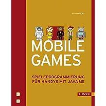 Mobile Games: Spieleprogrammierung für Handys mit Java ME
