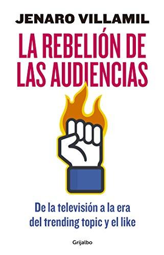 La rebelión de las audiencias: De la televisión a la era del trending topic y el like por Jenaro Villamil