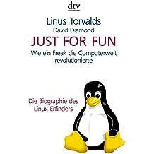 Just for Fun: Wie ein Freak die Computerwelt revolutionierte. Die Biographie des Linux-Erfinders
