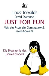 Just for Fun: Wie ein Freak die Computerwelt revolutionierte. Die Biographie des Linux-Erfinders