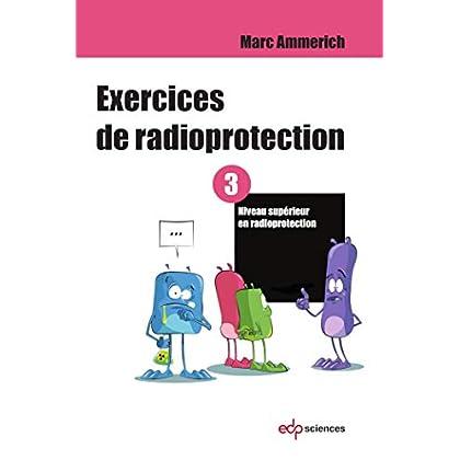Exercices de radioprotection : Tome 3, Niveau supérieur en radioprotection