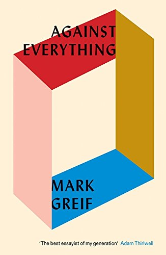 Against Everything: On Dishonest Times por Mark Greif