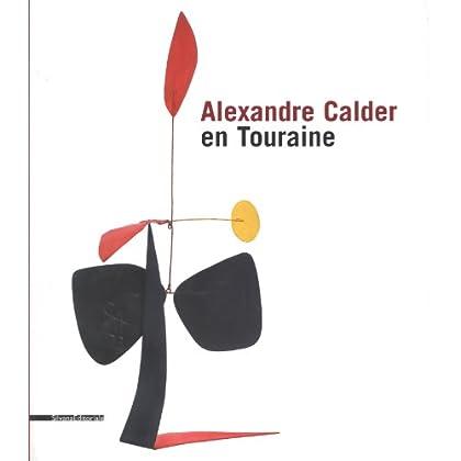 Alexandre Calder en Touraine : Edition bilingue français-anglais