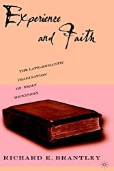 Experience and Faith: The Late-Romantic Imagination of Emily Dickinson by Richard E. Brantley (2004-12-01)