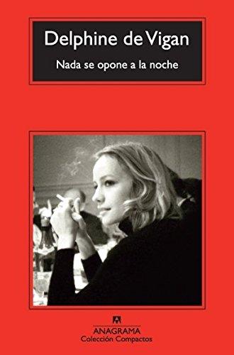 Nada Se Opone a la Noche (Coleccion Compactos) por Delphine De Vigan