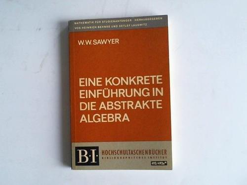 Eine konkrete Einführung in die abstrakte Algebra