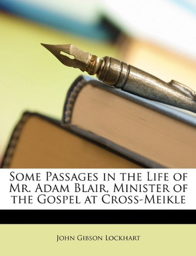 Some Passages in the Life of Mr. Adam Blair, Minister of the Gospel at Cross-Meikle