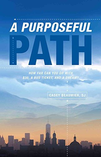 [(A Purposeful Path : How Far Can You Go with $30, a Bus Ticket, and a Dream?)] [By (author) Casey Beaumier] published on (May, 2015)