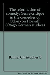 The reformation of comedy: Genre critique in the comedies of Odon von Horvath (Otago German studies)