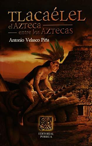 Tlacaélel. El Azteca Entre Los Aztecas descarga pdf epub mobi fb2