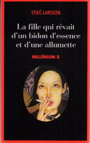 Millénium, Tome 2: La fille qui rêvait d'un bidon d'essence et d'une allumette