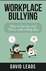 Workplace Bullying: How to Survive and Thrive with a Bully Boss by David Leads (2014-11-18)