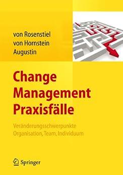 Change Management Praxisfälle: Veränderungsschwerpunkte Organisation, Team, Individuum von [von Rosenstiel, Lutz, von Hornstein, Elisabeth, Augustin, Siegfried (Eds.)]