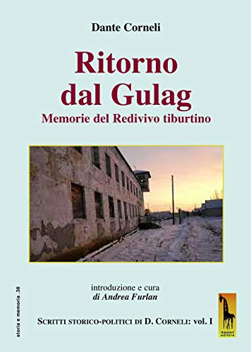 Ritorno dal gulag. Memorie del Redivivo tiburtino. Scritti storico-politici di Dante Corneli: 1 di Dante Corneli,A. Furlan