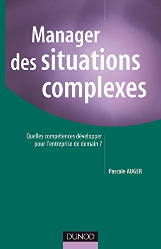 Manager des situations complexes : Quelles compétences développer pour l'entreprise de demain ? par Pascale Auger