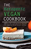 The Ketogenic Vegan Cookbook: Instant Pot & Slowcooker Recipes For Healthy Plant-Based Eating!
