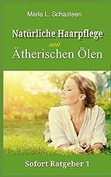 Natürliche Haarpflege mit ätherischen Ölen (Sofort Ratgeber, Band 1)