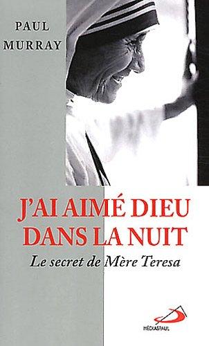 J´ai aime dieu dans la nuit - Le secret de Mère Teresa