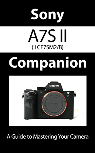 sony-a7s-ii-ilce7sm2-b-companion-a-guide-to-mastering-your-camera-english-edition