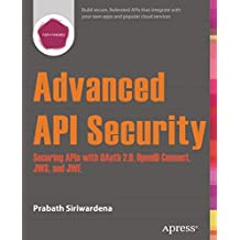 Advanced API Security: Securing APIs with OAuth 2.0, OpenID Connect, JWS, and JWE