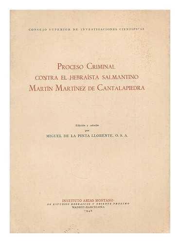Proceso Criminal contra el Hebraista Salmantino Martin Martinez de Cantalapiedra / edicion y estudio por Miguel de la Pinta Llorente