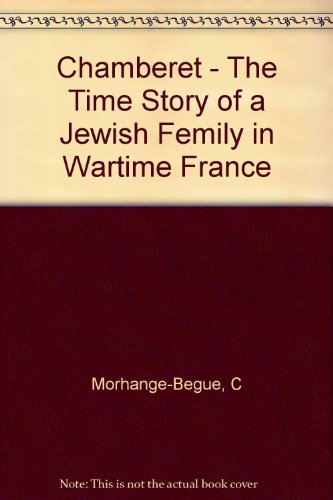 Chamberet - The Time Story of a Jewish Femily in Wartime France