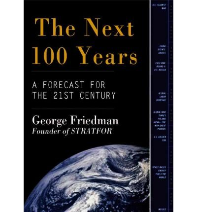 [( The Next 100 Years: A Forecast for the 21st Century )] [by: George Friedman] [Jan-2009]