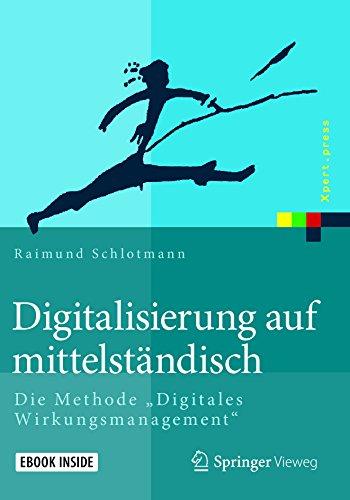 """Digitalisierung auf mittelständisch: Die Methode \""""Digitales Wirkungsmanagement\"""" (Xpert.press)"""