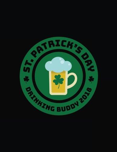 St. Patrick's Day Drinking Buddy 2018: St. Patrick's Day Lined Journal V1 por Dartan Creations