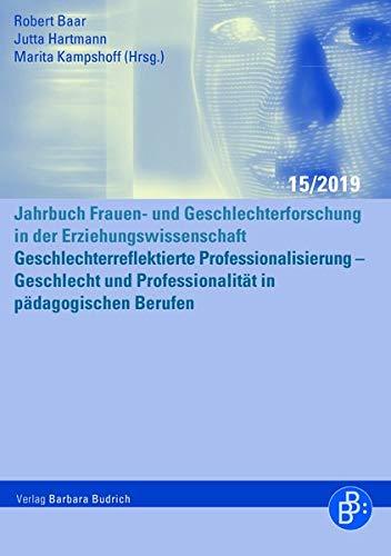 Geschlechterreflektierte Professionalisierung - Geschlecht und Professionalität in pädagogischen Berufen (Jahrbuch erziehungswissenschaftliche Geschlechterforschung)