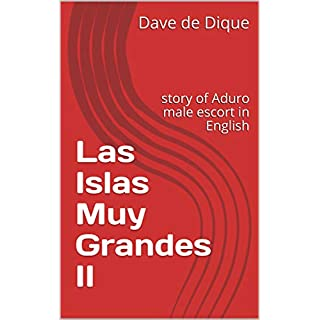 Las Islas Muy Grandes II: story of Aduro male escort in English (English Edition)